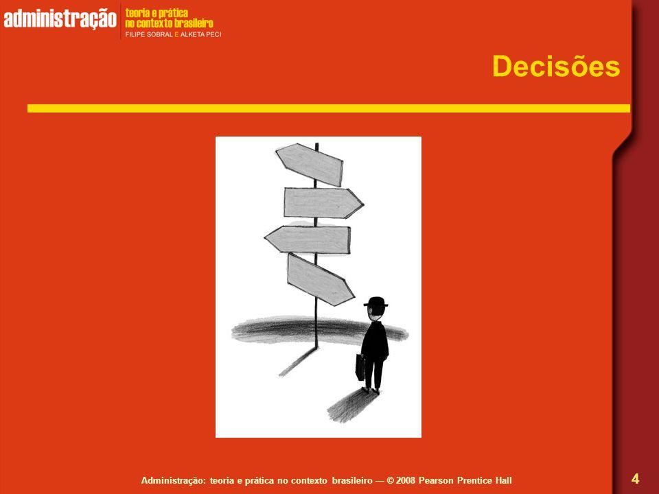 Administração: teoria e prática no contexto brasileiro © 2008 Pearson Prentice Hall Decisões 4