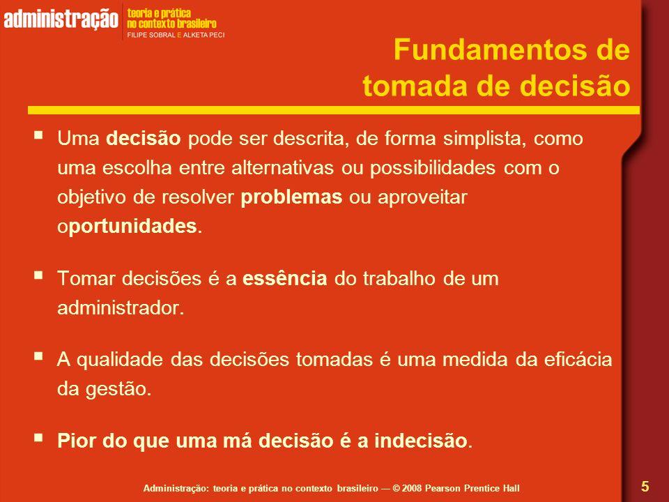Administração: teoria e prática no contexto brasileiro © 2008 Pearson Prentice Hall Fundamentos de tomada de decisão Uma decisão pode ser descrita, de