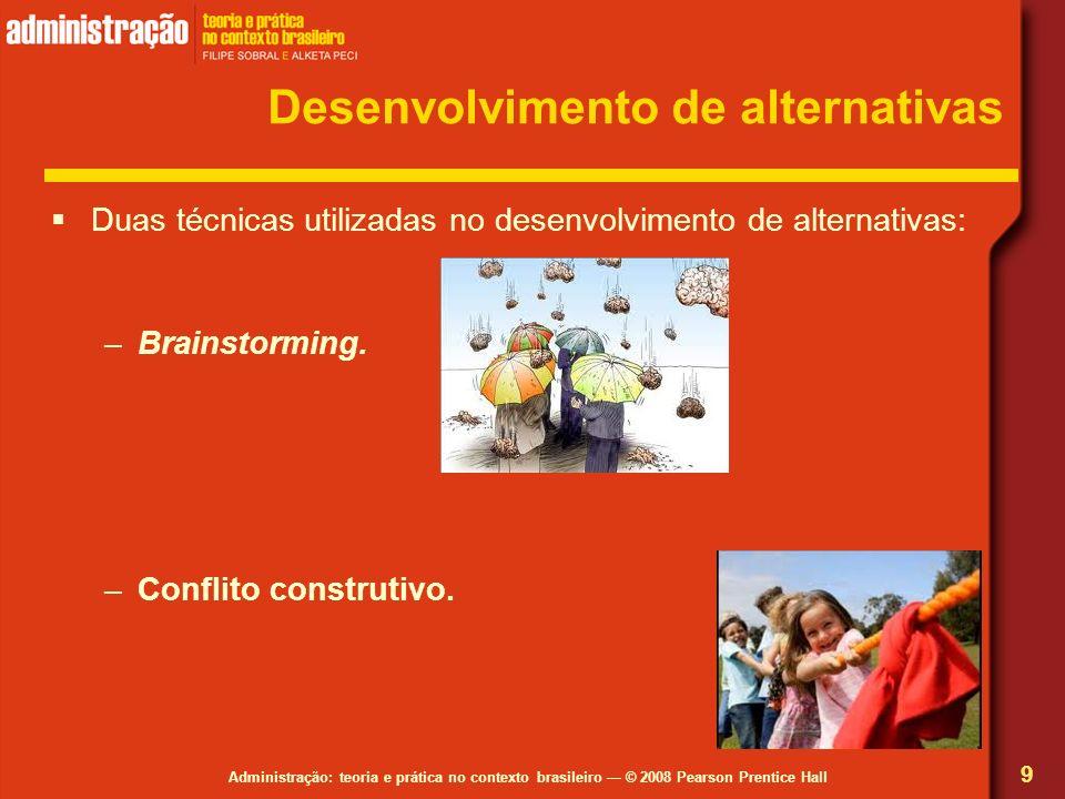 Administração: teoria e prática no contexto brasileiro © 2008 Pearson Prentice Hall Desenvolvimento de alternativas Duas técnicas utilizadas no desenv