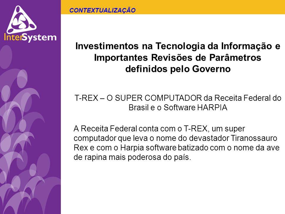 Investimentos na Tecnologia da Informação e Importantes Revisões de Parâmetros definidos pelo Governo T-REX – O SUPER COMPUTADOR da Receita Federal do