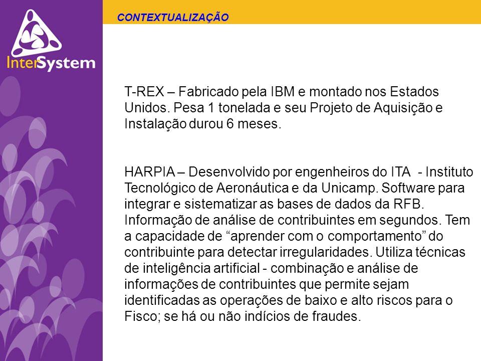 T-REX – Fabricado pela IBM e montado nos Estados Unidos. Pesa 1 tonelada e seu Projeto de Aquisição e Instalação durou 6 meses. HARPIA – Desenvolvido