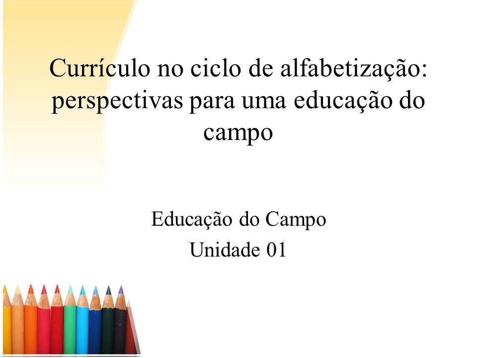 Currículo no ciclo de alfabetização: perspectivas para uma educação do campo Educação do Campo Unidade 01