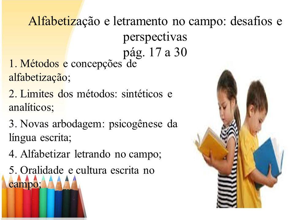Alfabetização e letramento no campo: desafios e perspectivas pág. 17 a 30 1. Métodos e concepções de alfabetização; 2. Limites dos métodos: sintéticos