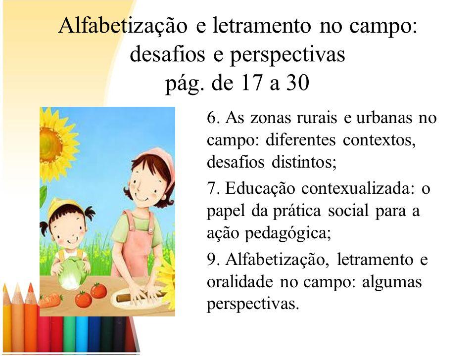 Alfabetização e letramento no campo: desafios e perspectivas pág. de 17 a 30 6. As zonas rurais e urbanas no campo: diferentes contextos, desafios dis