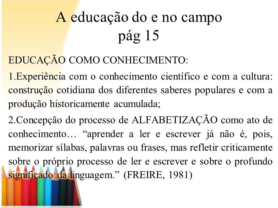 A educação do e no campo pág 15 EDUCAÇÃO COMO CONHECIMENTO: 1.Experiência com o conhecimento científico e com a cultura: construção cotidiana dos dife