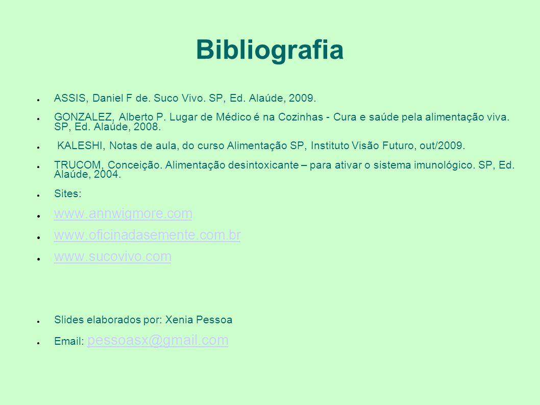 Bibliografia ASSIS, Daniel F de. Suco Vivo. SP, Ed. Alaúde, 2009. GONZALEZ, Alberto P. Lugar de Médico é na Cozinhas - Cura e saúde pela alimentação v