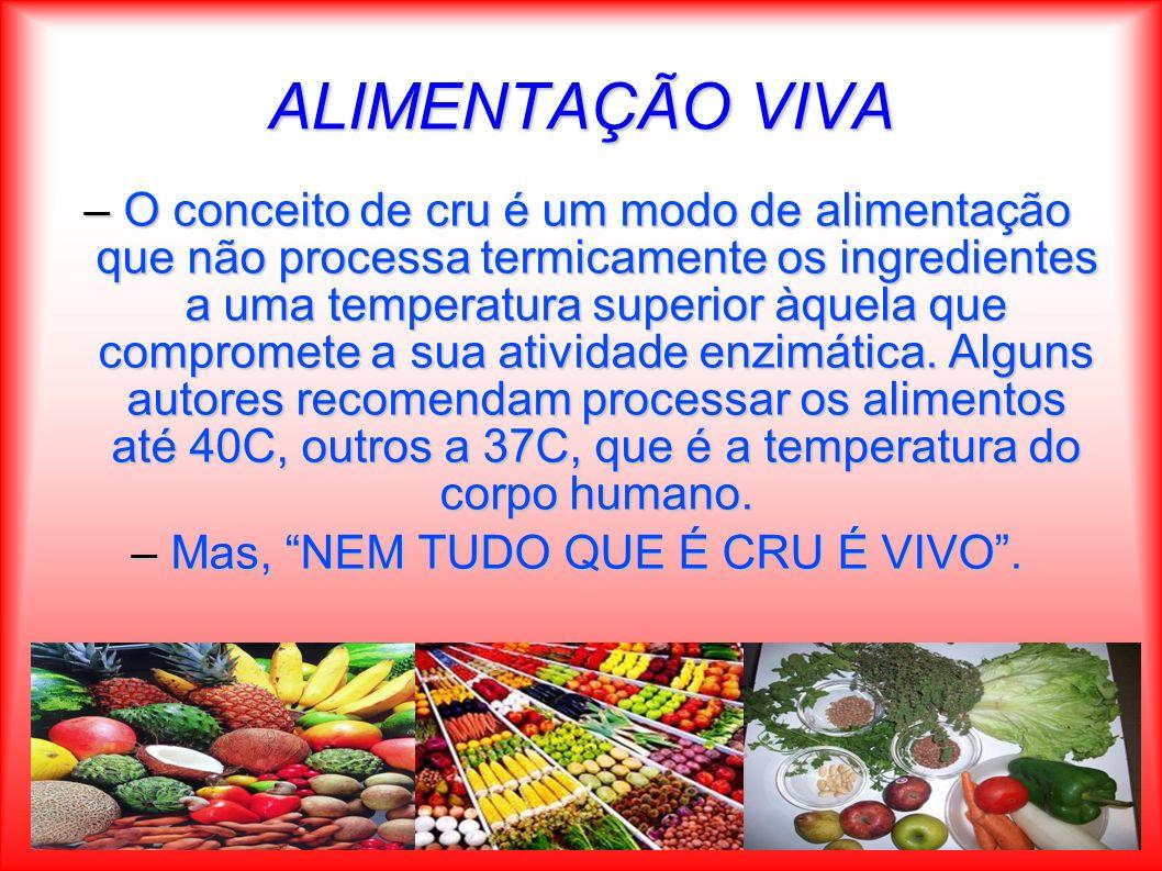 ALIMENTAÇÃO VIVA –O conceito de cru é um modo de alimentação que não processa termicamente os ingredientes a uma temperatura superior àquela que compr