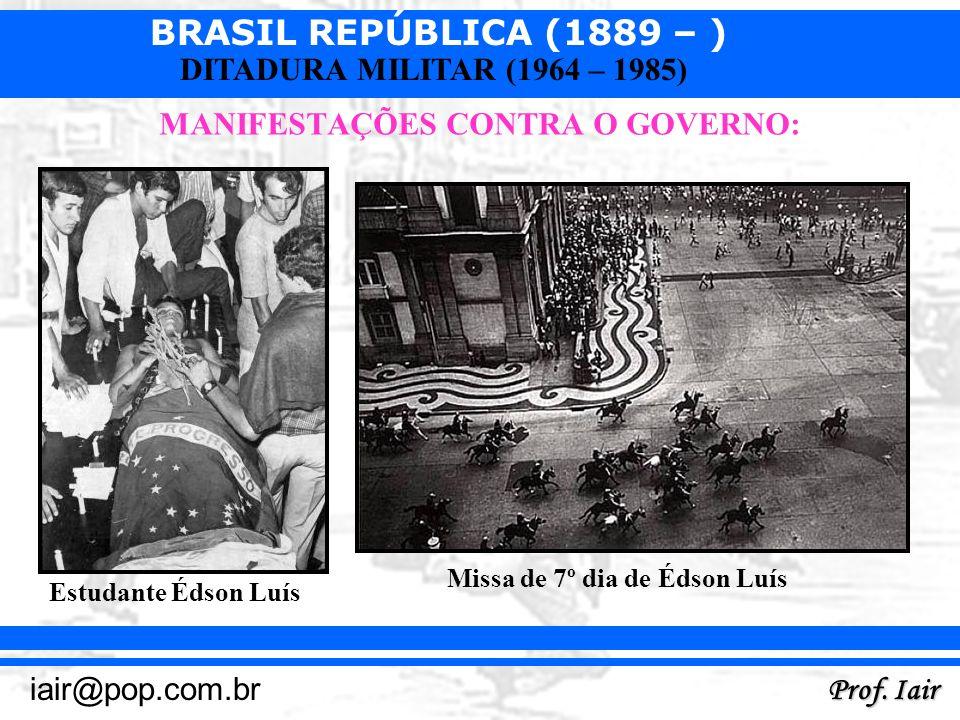 BRASIL REPÚBLICA (1889 – ) Prof. Iair iair@pop.com.br DITADURA MILITAR (1964 – 1985) MANIFESTAÇÕES CONTRA O GOVERNO: Estudante Édson Luís Missa de 7º