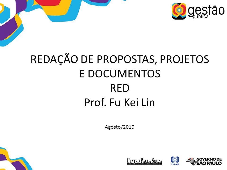REDAÇÃO DE PROPOSTAS, PROJETOS E DOCUMENTOS RED Prof. Fu Kei Lin Agosto/2010