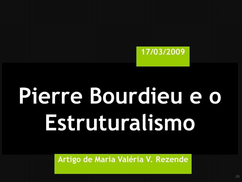 (1) Pierre Bourdieu e o Estruturalismo 17/03/2009 Artigo de Maria Valéria V. Rezende