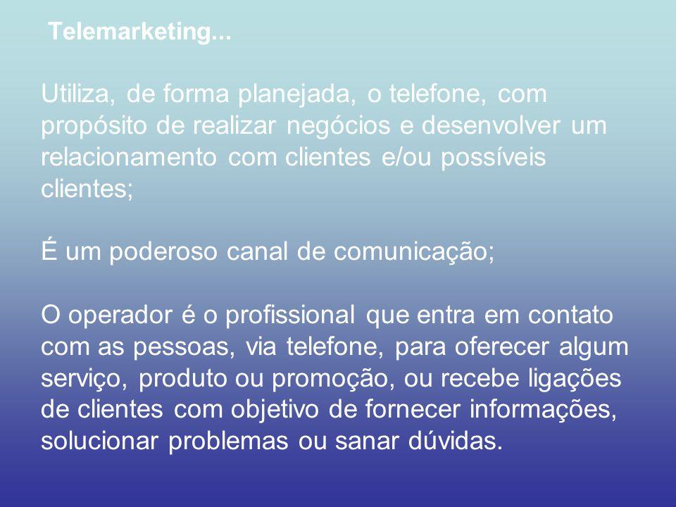 Telemarketing... Utiliza, de forma planejada, o telefone, com propósito de realizar negócios e desenvolver um relacionamento com clientes e/ou possíve