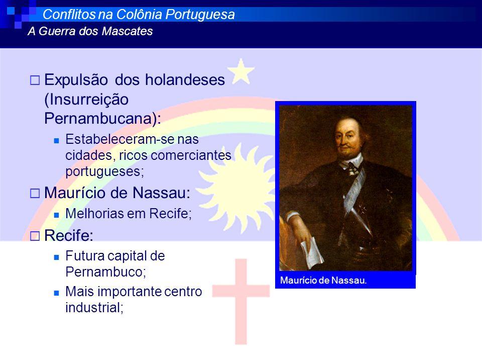 Expulsão dos holandeses (Insurreição Pernambucana): Estabeleceram-se nas cidades, ricos comerciantes portugueses; Maurício de Nassau: Melhorias em Rec