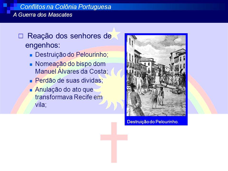 Reação dos senhores de engenhos: Destruição do Pelourinho; Nomeação do bispo dom Manuel Álvares da Costa; Perdão de suas dividas; Anulação do ato que