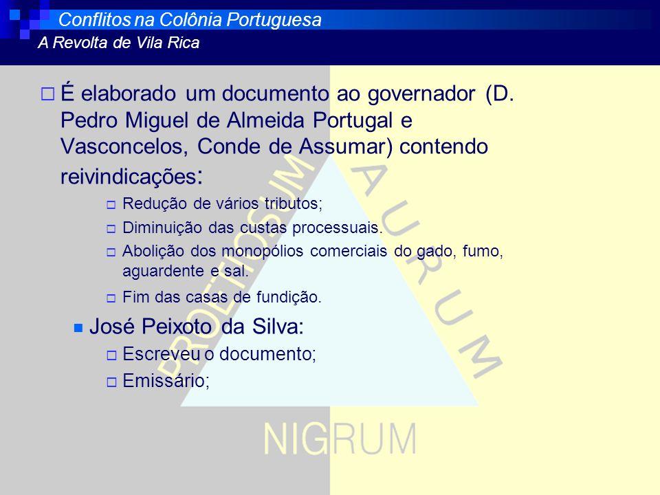 É elaborado um documento ao governador (D. Pedro Miguel de Almeida Portugal e Vasconcelos, Conde de Assumar) contendo reivindicações : Redução de vári