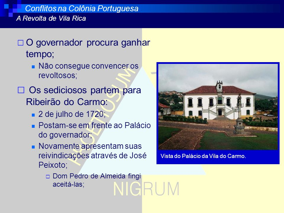 O governador procura ganhar tempo; Não consegue convencer os revoltosos; Os sediciosos partem para Ribeirão do Carmo: 2 de julho de 1720; Postam-se em