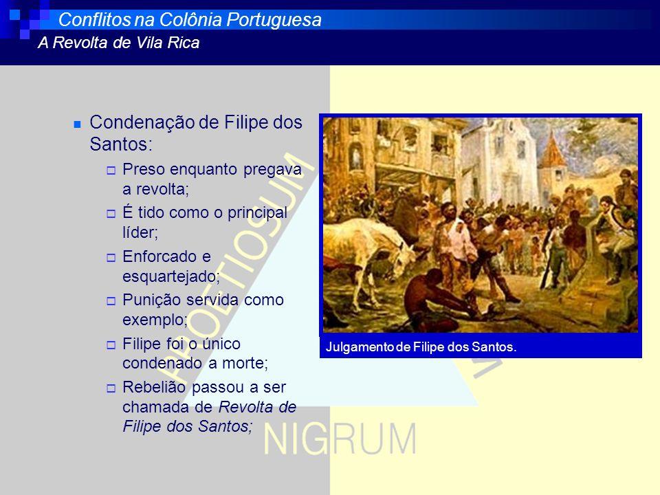 Condenação de Filipe dos Santos: Preso enquanto pregava a revolta; É tido como o principal líder; Enforcado e esquartejado; Punição servida como exemp