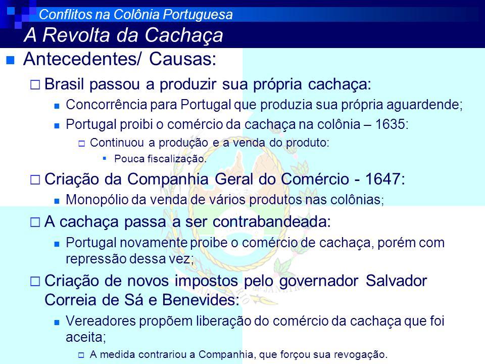 Antecedentes/ Causas: Brasil passou a produzir sua própria cachaça: Concorrência para Portugal que produzia sua própria aguardende; Portugal proibi o