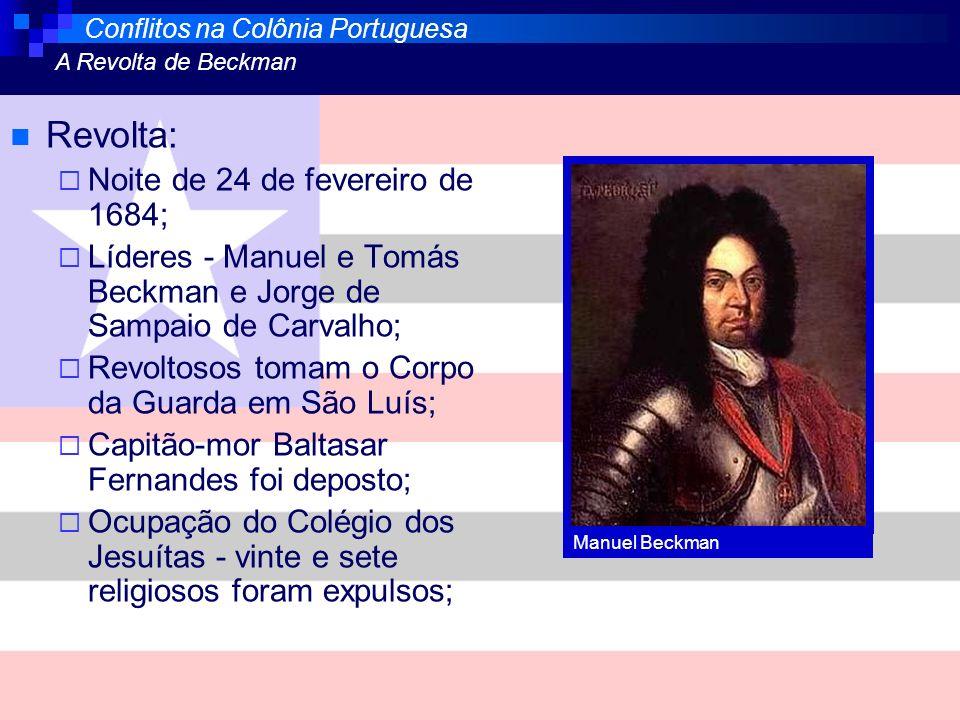 Revolta: Noite de 24 de fevereiro de 1684; Líderes - Manuel e Tomás Beckman e Jorge de Sampaio de Carvalho; Revoltosos tomam o Corpo da Guarda em São