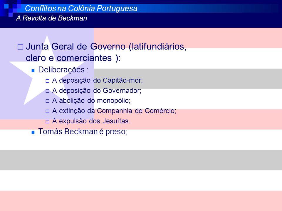 Junta Geral de Governo (latifundiários, clero e comerciantes ): Deliberações : A deposição do Capitão-mor; A deposição do Governador; A abolição do mo