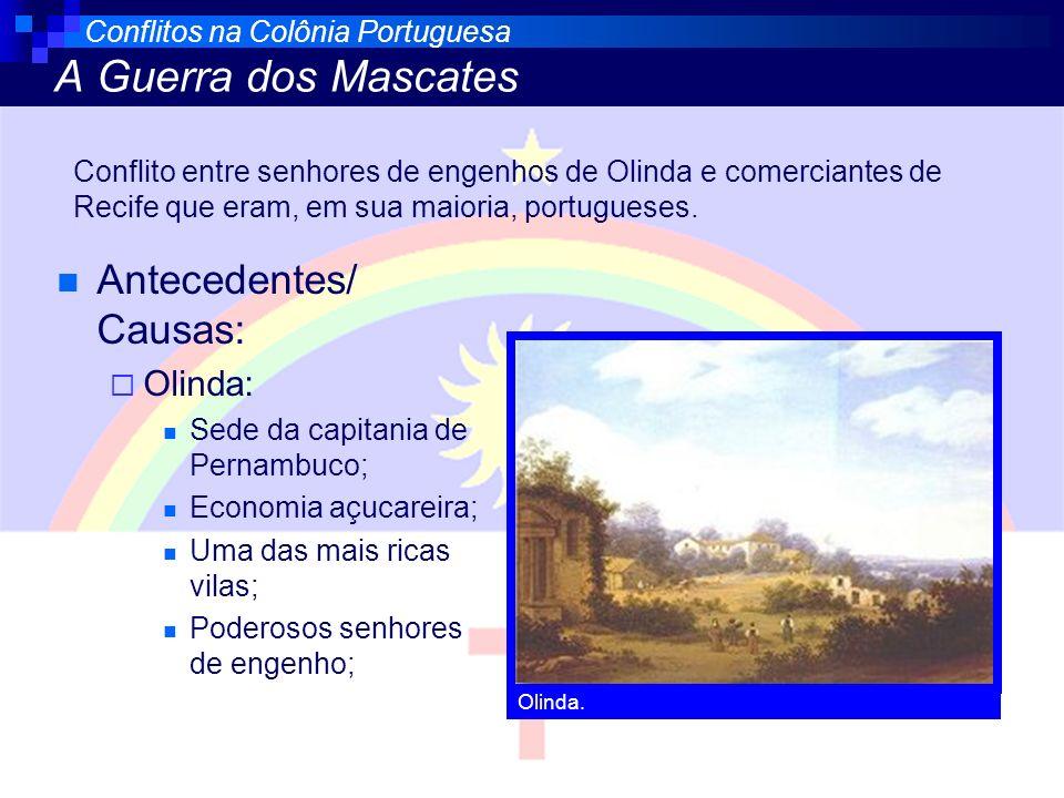 Holandeses invadem a capitania de Pernambuco: Recuperar o comércio de açúcar no Brasil; 1630 – dominam Recife e Olinda; Senhores de engenho contraem muitas dívidas, devido a queda no preço do açúcar; Conflitos na Colônia Portuguesa A Guerra dos Mascates Engenho de açúcar.