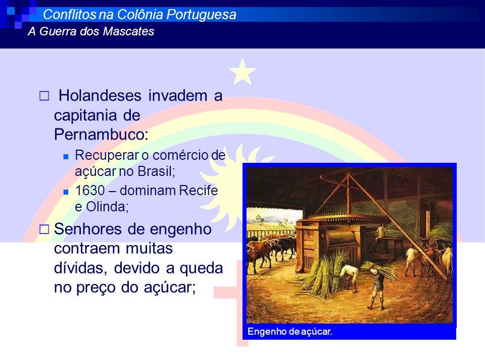 Holandeses invadem a capitania de Pernambuco: Recuperar o comércio de açúcar no Brasil; 1630 – dominam Recife e Olinda; Senhores de engenho contraem m