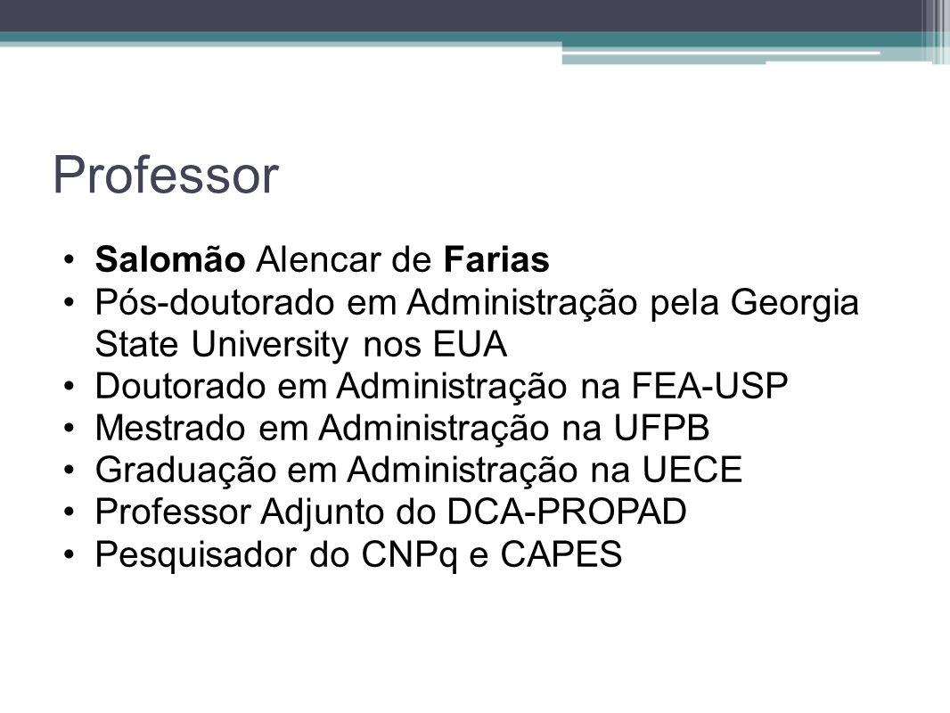 Professor Salomão Alencar de Farias Pós-doutorado em Administração pela Georgia State University nos EUA Doutorado em Administração na FEA-USP Mestrad