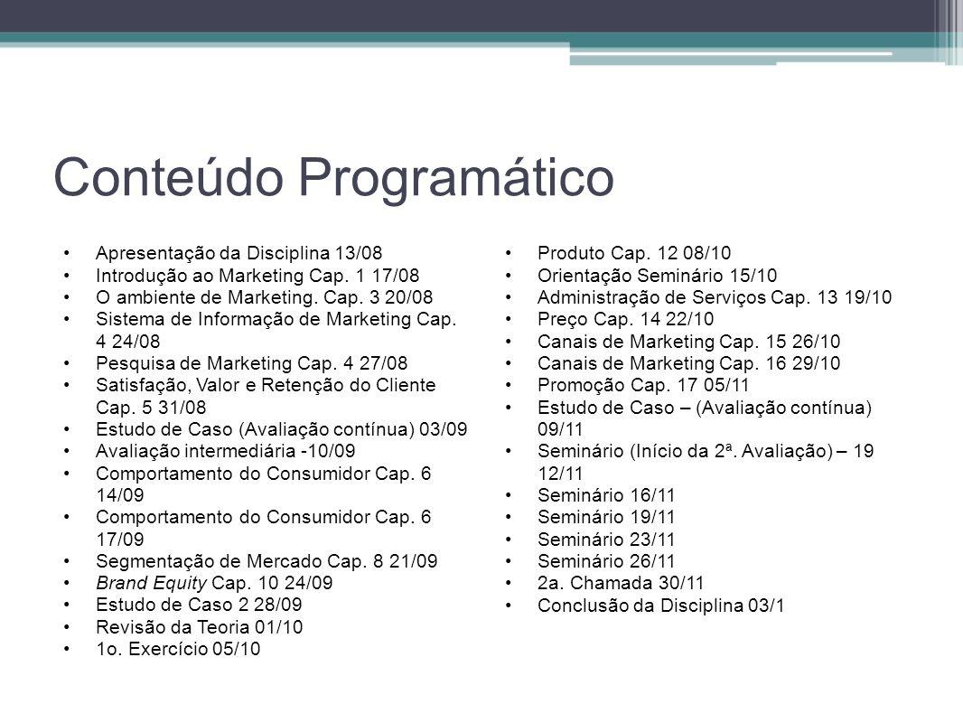 Conteúdo Programático Apresentação da Disciplina 13/08 Introdução ao Marketing Cap. 1 17/08 O ambiente de Marketing. Cap. 3 20/08 Sistema de Informaçã