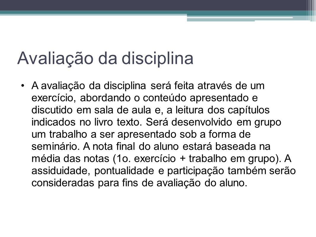 Avaliação da disciplina A avaliação da disciplina será feita através de um exercício, abordando o conteúdo apresentado e discutido em sala de aula e,