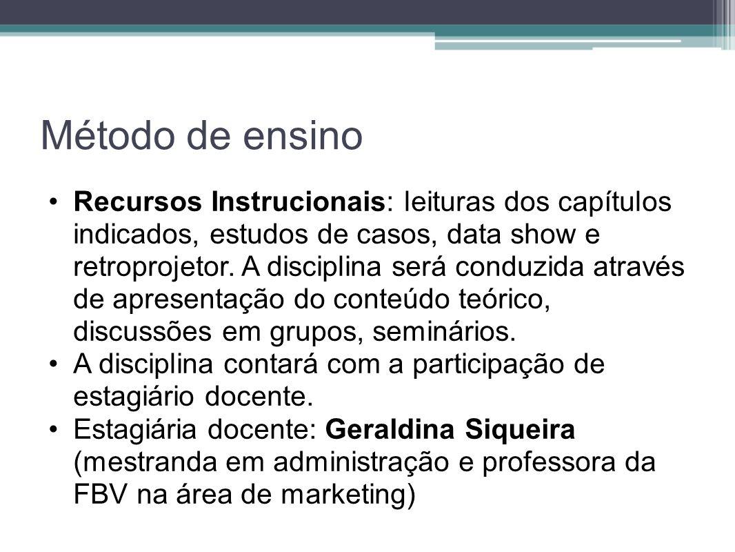Método de ensino Recursos Instrucionais: leituras dos capítulos indicados, estudos de casos, data show e retroprojetor. A disciplina será conduzida at