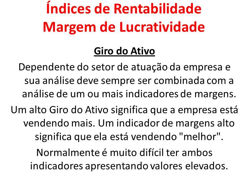 Giro do Ativo Dependente do setor de atuação da empresa e sua análise deve sempre ser combinada com a análise de um ou mais indicadores de margens. Um