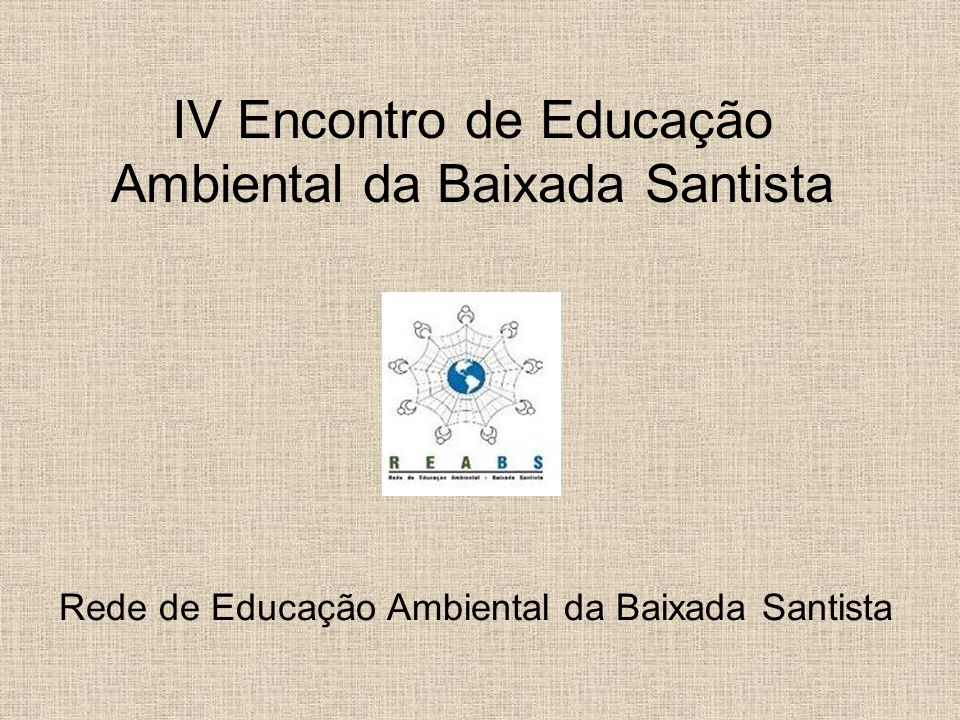 IV Encontro de Educação Ambiental da Baixada Santista Rede de Educação Ambiental da Baixada Santista