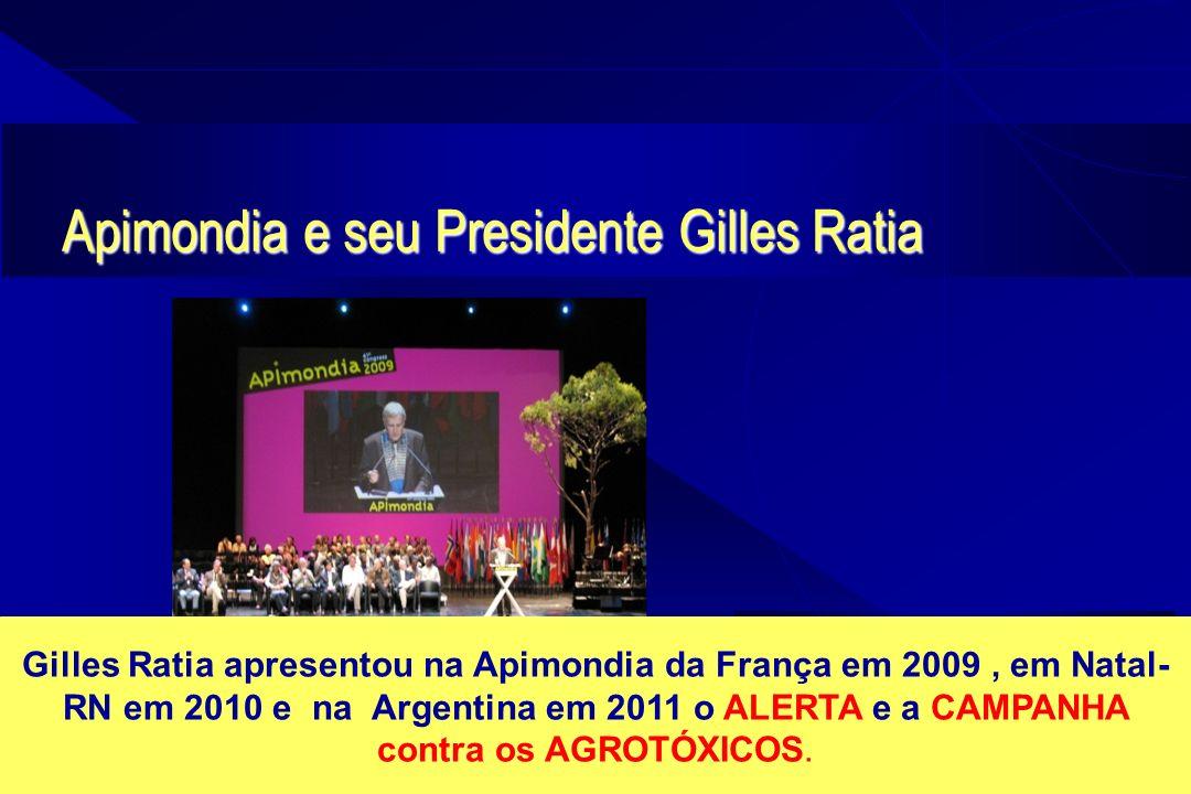 Apimondia e seu Presidente Gilles Ratia Gilles Ratia apresentou na Apimondia da França em 2009, em Natal- RN em 2010 e na Argentina em 2011 o ALERTA e a CAMPANHA contra os AGROTÓXICOS.
