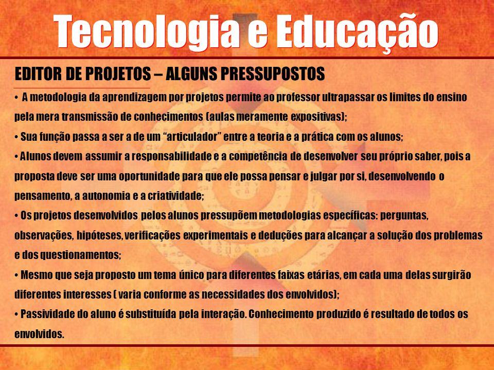 Tecnologia e Educação EDITOR DE PROJETOS – ALGUNS PRESSUPOSTOS A metodologia da aprendizagem por projetos permite ao professor ultrapassar os limites