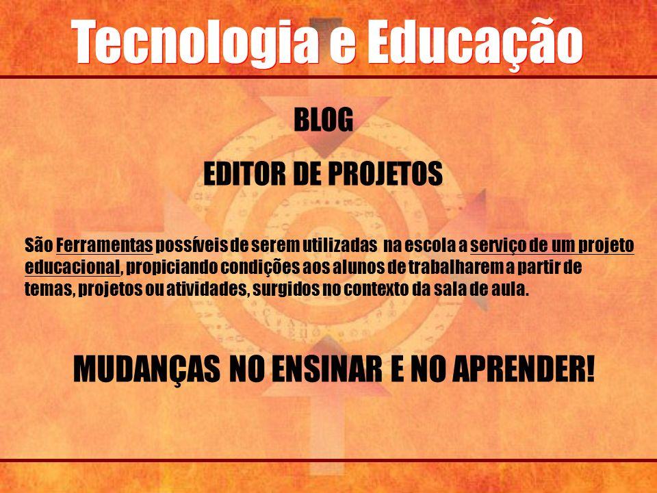 Tecnologia e Educação São Ferramentas possíveis de serem utilizadas na escola a serviço de um projeto educacional, propiciando condições aos alunos de