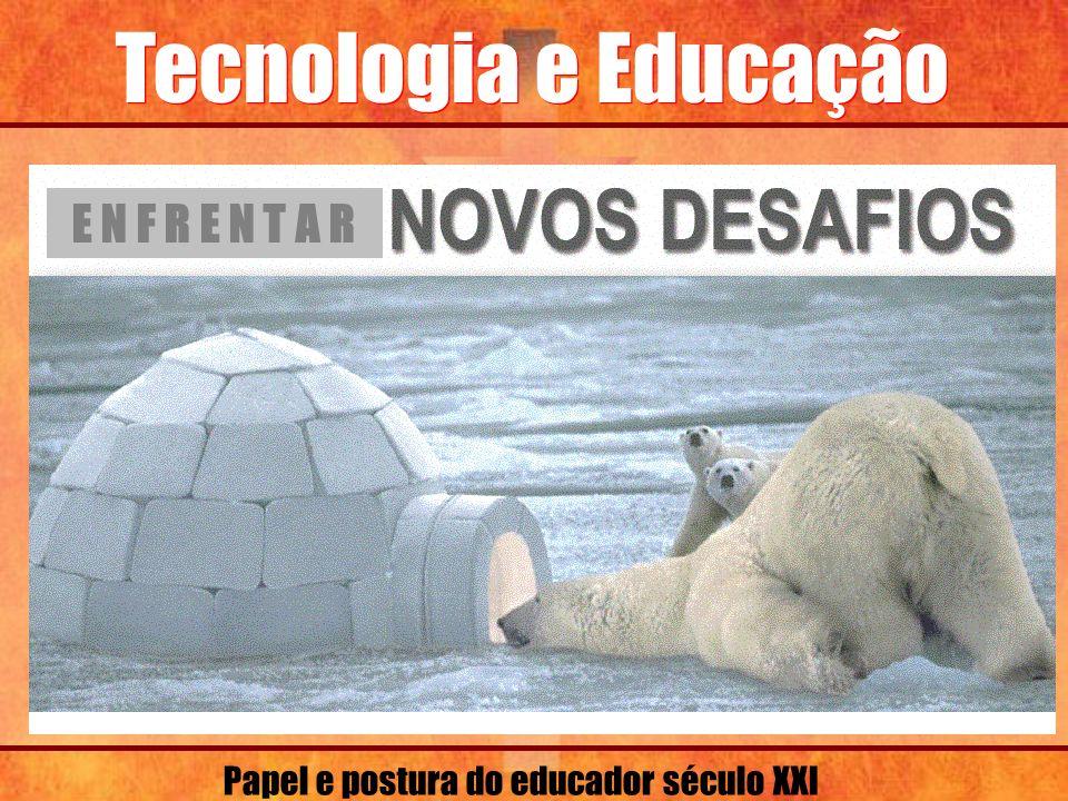 Tecnologia e Educação E N F R E N T A R Papel e postura do educador século XXI
