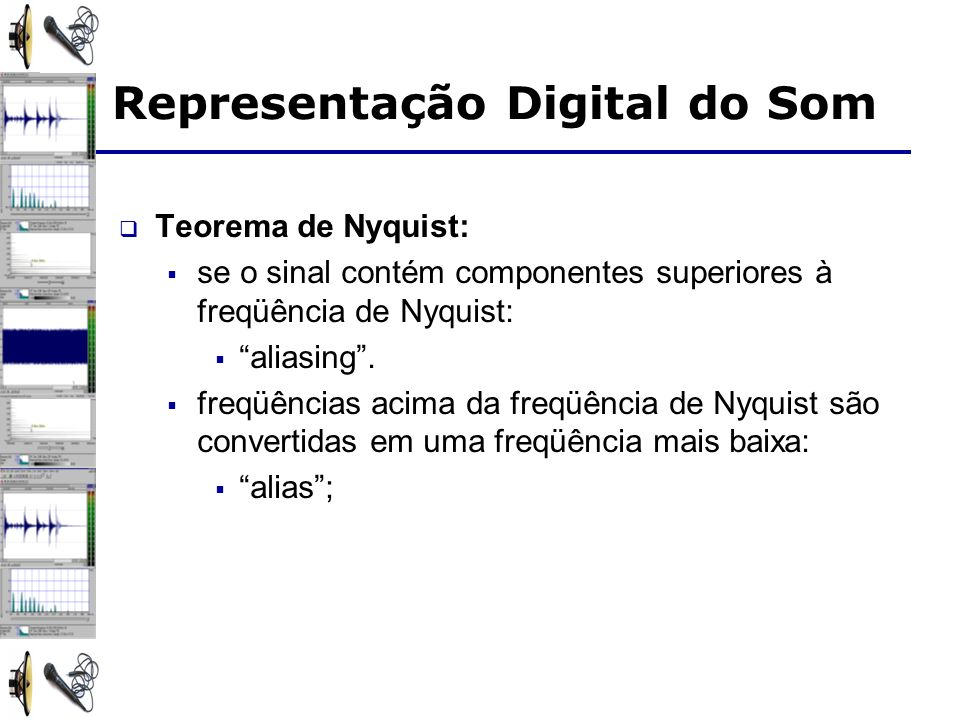 Teorema de Nyquist: se o sinal contém componentes superiores à freqüência de Nyquist: aliasing. freqüências acima da freqüência de Nyquist são convert