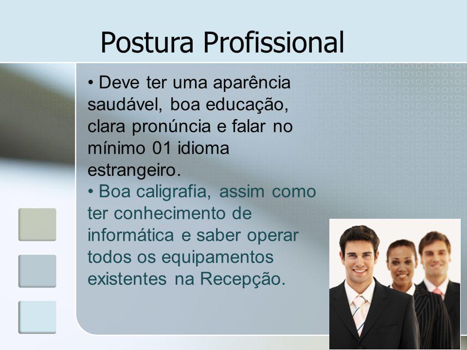 Postura Profissional Deve ter uma aparência saudável, boa educação, clara pronúncia e falar no mínimo 01 idioma estrangeiro. Boa caligrafia, assim com