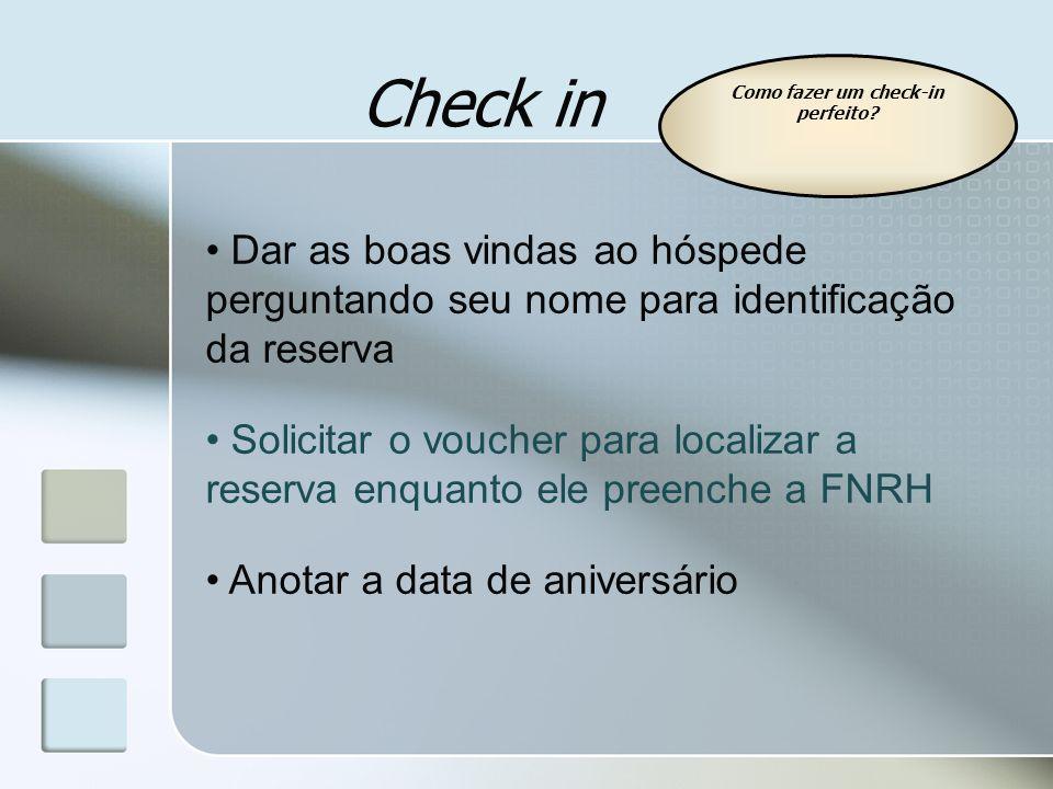 Check in Dar as boas vindas ao hóspede perguntando seu nome para identificação da reserva Solicitar o voucher para localizar a reserva enquanto ele pr