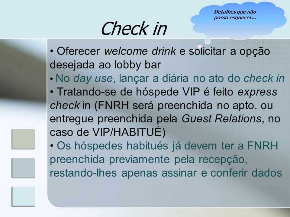 Check in Oferecer welcome drink e solicitar a opção desejada ao lobby bar No day use, lançar a diária no ato do check in Tratando-se de hóspede VIP é