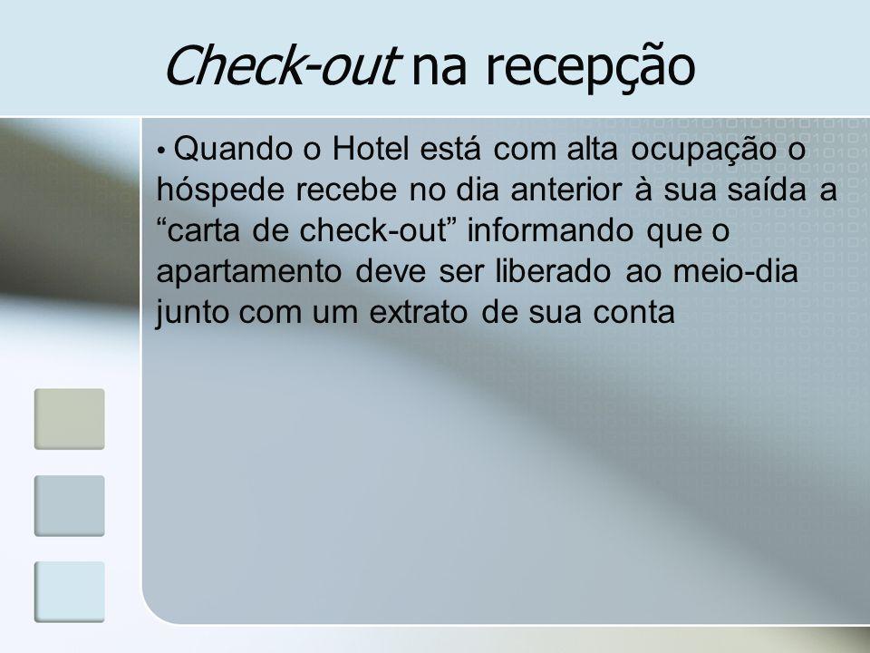 Check-out na recepção Quando o Hotel está com alta ocupação o hóspede recebe no dia anterior à sua saída a carta de check-out informando que o apartam