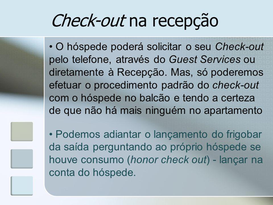 Check-out na recepção O hóspede poderá solicitar o seu Check-out pelo telefone, através do Guest Services ou diretamente à Recepção. Mas, só poderemos