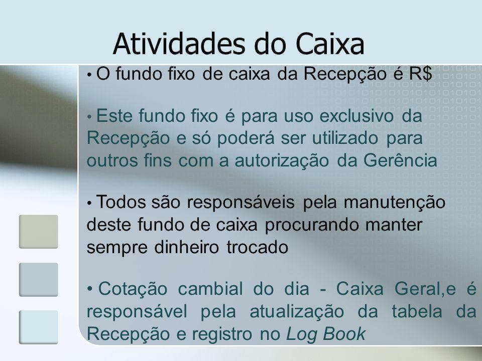 Atividades do Caixa O fundo fixo de caixa da Recepção é R$ Este fundo fixo é para uso exclusivo da Recepção e só poderá ser utilizado para outros fins