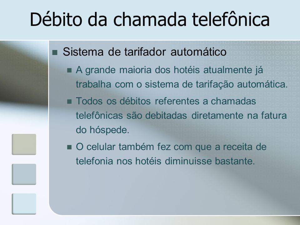 Débito da chamada telefônica Sistema de tarifador automático A grande maioria dos hotéis atualmente já trabalha com o sistema de tarifação automática.