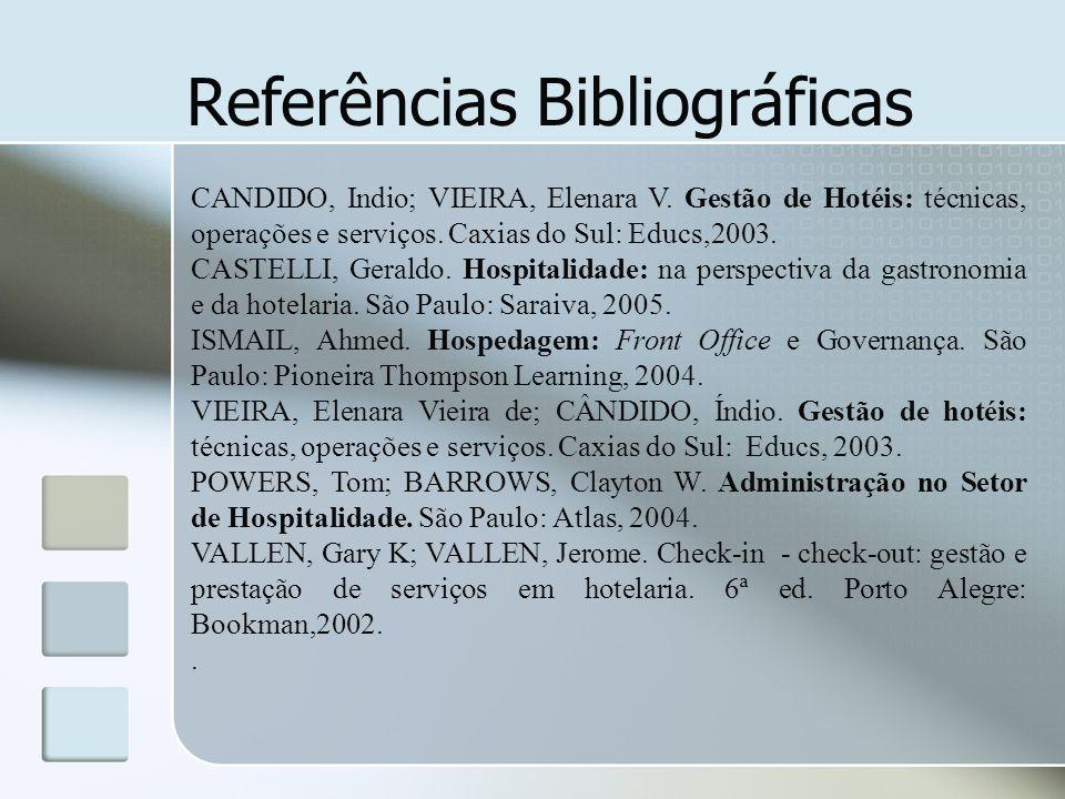 Referências Bibliográficas CANDIDO, Indio; VIEIRA, Elenara V. Gestão de Hotéis: técnicas, operações e serviços. Caxias do Sul: Educs,2003. CASTELLI, G