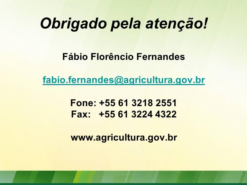Obrigado pela atenção! Fábio Florêncio Fernandes fabio.fernandes@agricultura.gov.br Fone: +55 61 3218 2551 Fax: +55 61 3224 4322 www.agricultura.gov.b
