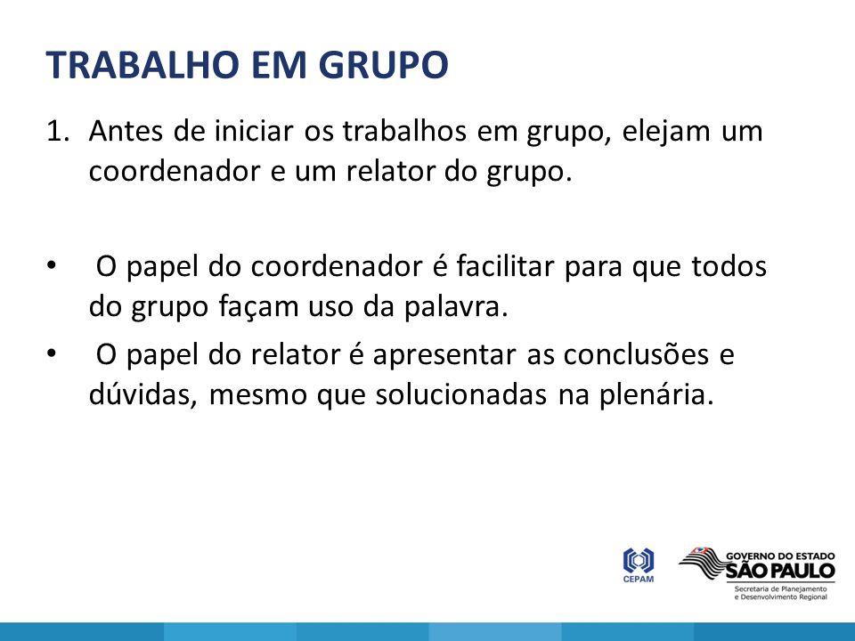 TRABALHO EM GRUPO 1.Antes de iniciar os trabalhos em grupo, elejam um coordenador e um relator do grupo. O papel do coordenador é facilitar para que t