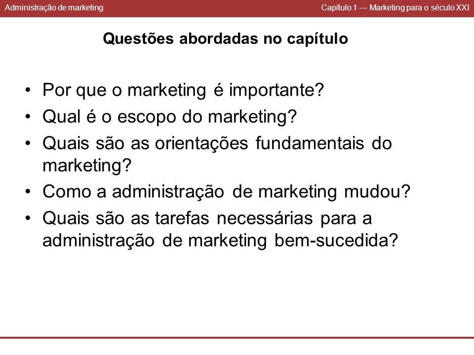 Administração de marketingCapítulo 1 Marketing para o século XXI Questões abordadas no capítulo Por que o marketing é importante? Qual é o escopo do m