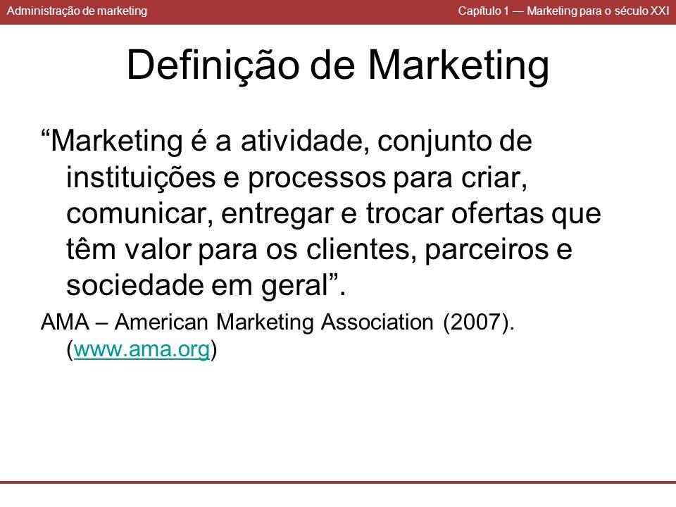 Administração de marketingCapítulo 1 Marketing para o século XXI Definição de Marketing Marketing é a atividade, conjunto de instituições e processos