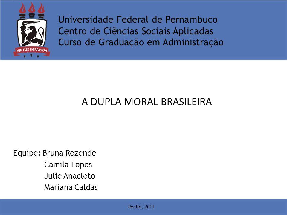 Universidade Federal de Pernambuco Centro de Ciências Sociais Aplicadas Curso de Graduação em Administração A DUPLA MORAL BRASILEIRA Equipe: Bruna Rez
