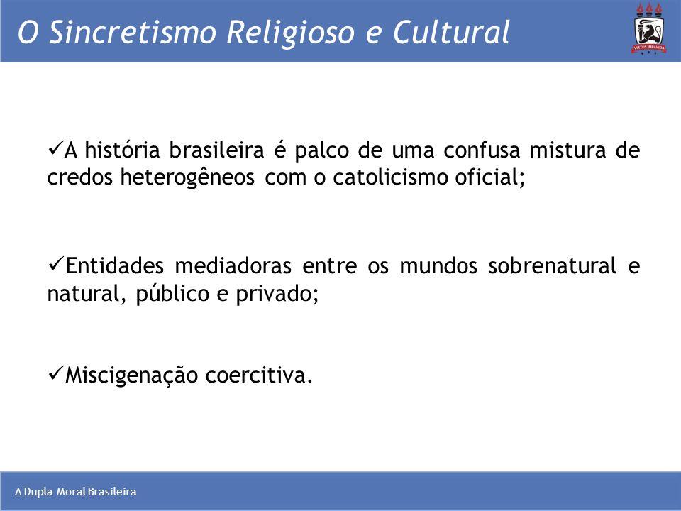 A Dupla Moral Brasileira O Sincretismo Religioso e Cultural A história brasileira é palco de uma confusa mistura de credos heterogêneos com o catolici